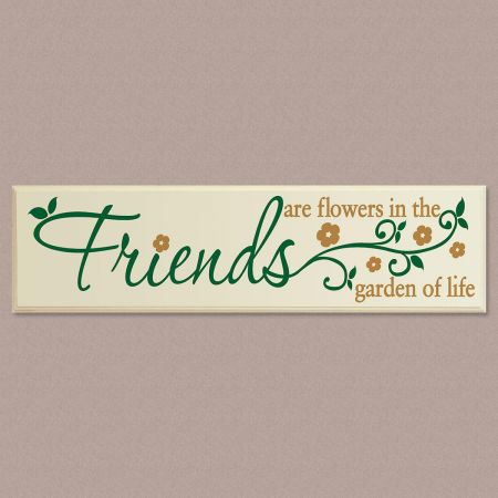 Friends are flowers... Wooden Plaque